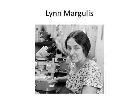 Lynn Margulis. Endosymbiont Hypothesis A. This hypothesis was proposed by Lynn Margulis in the 1960's. B. Define symbiosis and introduce common types.