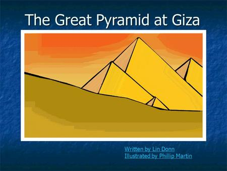 The Great Pyramid at Giza Written by Lin Donn Illustrated by Phillip Martin.