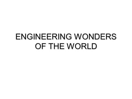 ENGINEERING WONDERS OF THE WORLD. Engineering Wonders Of The World  Bridges  Tunnels  Dams  Canals  Hydroelectric  Architecture.