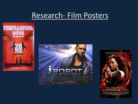 Research- Film Posters. Film posters are a form of promotion just like a film trailer. Because a film poster is a physical piece and is not a film piece,