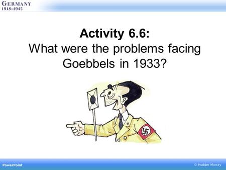 Activity 6.6: What were the problems facing Goebbels in 1933?