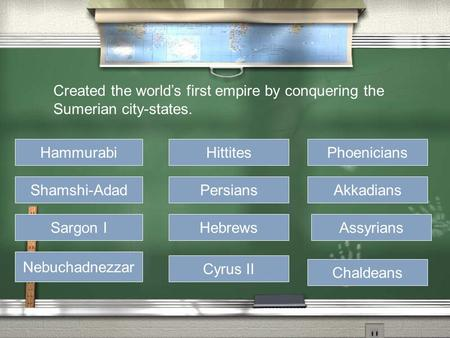 Created the world's first empire by conquering the Sumerian city-states. Hammurabi Shamshi-Adad Sargon I Nebuchadnezzar Hittites Persians Hebrews Cyrus.
