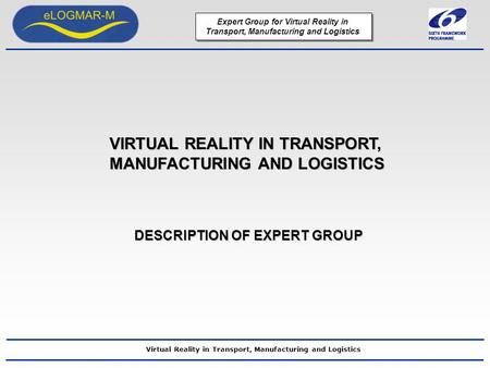 Expert Group for Virtual Reality in Transport, Manufacturing and Logistics Virtual Reality in Transport, Manufacturing and Logistics VIRTUAL REALITY IN.