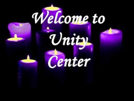 Welcome to UnityCenter. Unity Center Musicians Mark Emerson, Director; vocals and keys Ed Chevalley, guitar Val Haskin, drums Mike Latore, piano Unity.