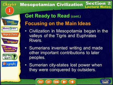 Get Ready to Read (cont.) Focusing on the Main Ideas Mesopotamian Civilization Civilization in Mesopotamia began in the valleys of the Tigris and Euphrates.