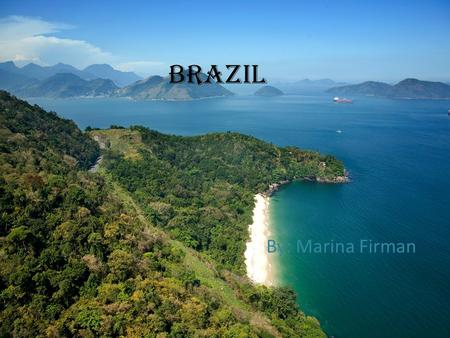 Brazil By: Marina Firman.