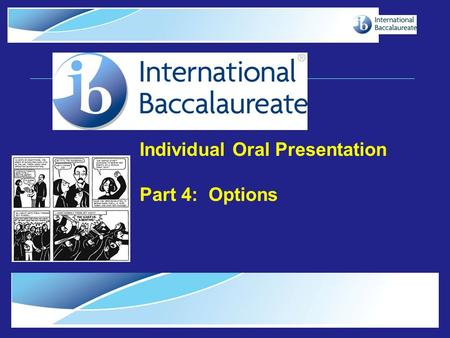 © International Baccalaureate Organization 2007 Individual Oral Presentation Part 4: Options.
