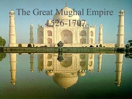 The Great Mughal Empire 1526-1707. What have we learned? MUGHAL EMPIRE.