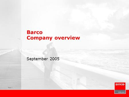 Page 1 Barco Company overview September 2005. Page 2 Barco International company, headquartered in Kortrijk, Belgium, with a global presence in over 90.