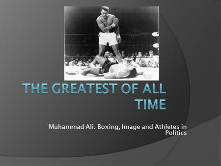 Muhammad Ali: Boxing, Image and Athletes in Politics.