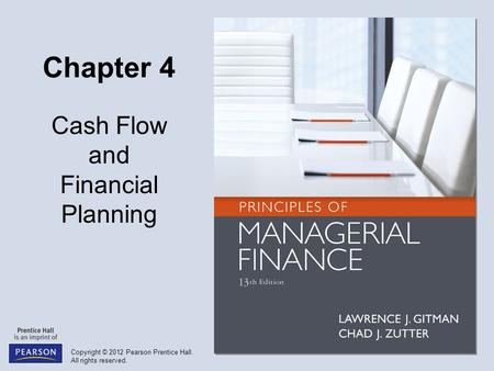 Copyright © 2012 Pearson Prentice Hall. All rights reserved. Chapter 4 Cash Flow and Financial Planning.