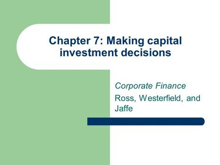 Chapter 7: Making capital investment decisions Corporate Finance Ross, Westerfield, and Jaffe.