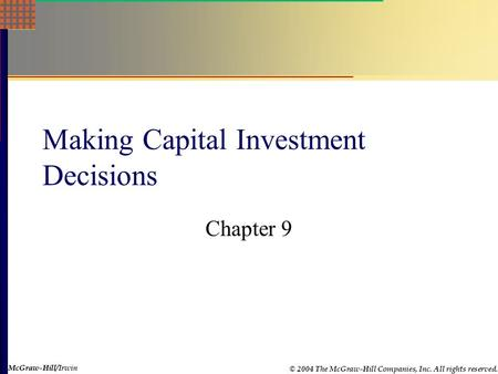 McGraw-Hill © 2004 The McGraw-Hill Companies, Inc. All rights reserved. McGraw-Hill/Irwin Making Capital Investment Decisions Chapter 9.