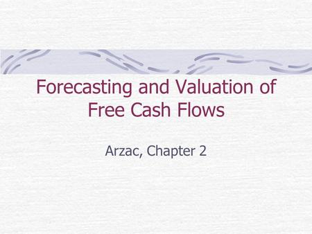 Forecasting and Valuation of Free Cash Flows Arzac, Chapter 2.