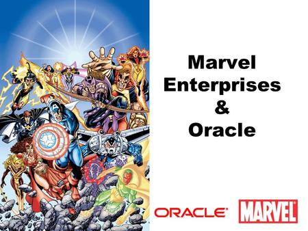 Marvel Enterprises & Oracle. Marvel's History 1961Marvel Comics born with debut of Fantastic Four 1960-70X-Men, Spider-Man, Hulk and others born 1991Marvel.