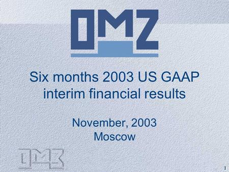 1 1 Six months 2003 US GAAP interim financial results November, 2003 Moscow.