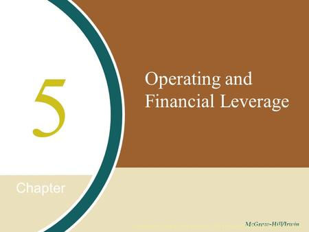 Chapter McGraw-Hill/Irwin Copyright © 2008 by The McGraw-Hill Companies, Inc. All rights reserved. Operating and Financial Leverage 5.