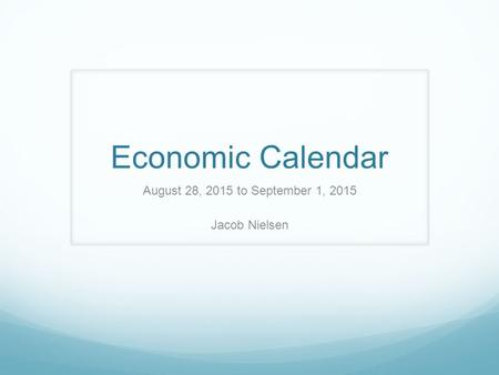 Economic Calendar August 28, 2015 to September 1, 2015 Jacob Nielsen.