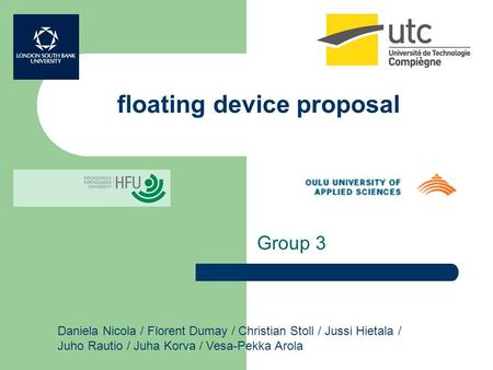 Floating device proposal Group 3 Daniela Nicola / Florent Dumay / Christian Stoll / Jussi Hietala / Juho Rautio / Juha Korva / Vesa-Pekka Arola.