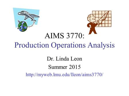 AIMS 3770: Production Operations Analysis Dr. Linda Leon Summer 2015