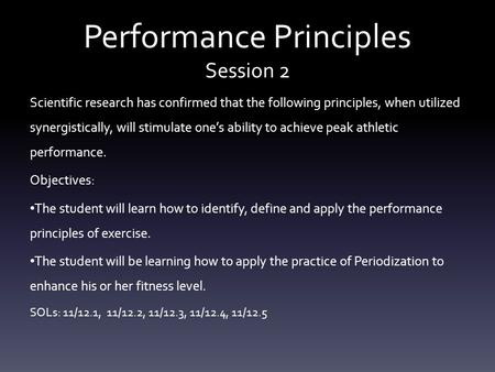 Performance Principles Session 2 Scientific research has confirmed that the following principles, when utilized synergistically, will stimulate one's ability.