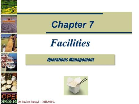 Dr Pavlos Panayi - MBA650. Facilities Operations Management Chapter 7.