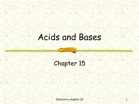 1 Acids and Bases Chapter 15 Chemistry chapter 15.