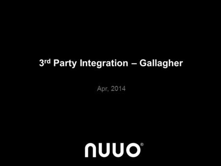 3 rd Party Integration – Gallagher Apr, 2014. Agenda Integration Introduction Technical Issue Escalation Quick Setup Guide www.nuuo.com.