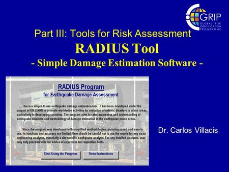 Part III: Tools for Risk Assessment RADIUS Tool - Simple Damage Estimation Software - Dr. Carlos Villacis.