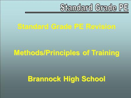 Standard Grade PE Revision Methods/Principles of Training Brannock High School.