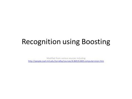 Recognition using Boosting Modified from various sources including