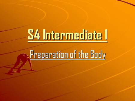 S4 Intermediate 1 Preparation of the Body. Learning Outcomes Identify the Principles of Training Apply Principles of Training to your activity Explain.