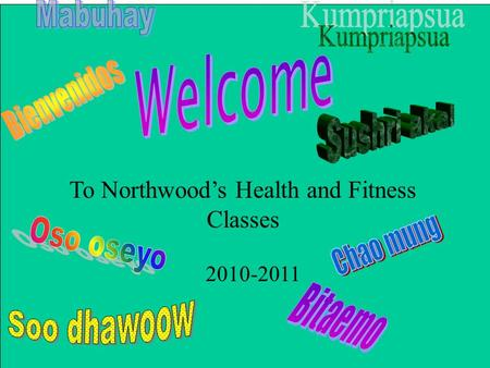 To Northwood's Health and Fitness Classes 2010-2011.