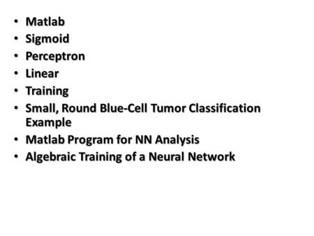 Matlab Matlab Sigmoid Sigmoid Perceptron Perceptron Linear Linear Training Training Small, Round Blue-Cell Tumor Classification Example Small, Round Blue-Cell.