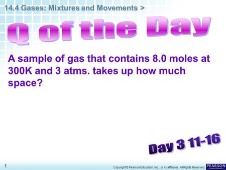 14.4 Gases: Mixtures and Movements > 1 Copyright © Pearson Education, Inc., or its affiliates. All Rights Reserved. A sample of gas that contains 8.0 moles.