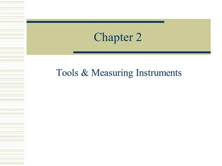 Chapter 2 Tools & Measuring Instruments TOOLS  Hand tools  Measuring tools  Cutting tools  Power tools  Lifting equipment  Cleaning equipment 