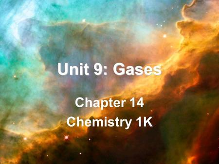 Unit 9: Gases Chapter 14 Chemistry 1K. Table of Contents Chapter 14: Gases –14.1: The Gas Laws –14.2: The Combined Gas Laws & Avogadro's Principle –14.3:
