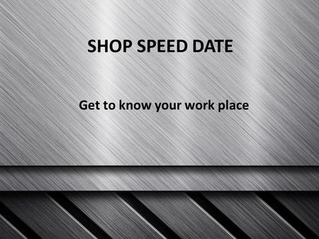 SHOP SPEED DATE Get to know your work place. #1: MSDS A Material Safety Data Sheet (MSDS) is a document that contains information on the potential hazards.