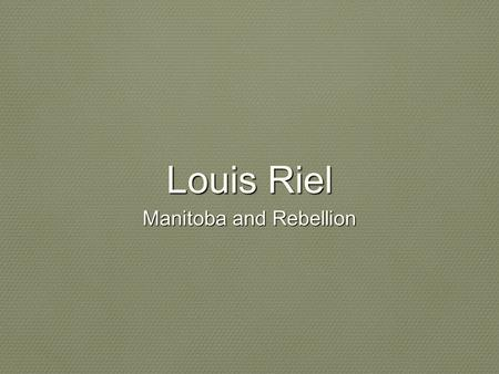 Louis Riel Manitoba and Rebellion. Rupert's Land purchased from the HBC 1.5 million official date for the transfer was to be December 1, 1869 citizens.