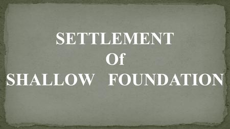 SETTLEMENT Of SHALLOW FOUNDATION.