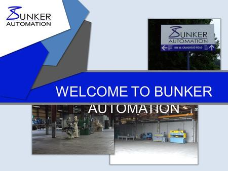 WELCOME TO BUNKER AUTOMATION. P 704.921.1850 F 704.921.1851 www.bunkerautomation.com HISTORY BUNKER AUTOMATION was founded in 2008 to provide custom machines.