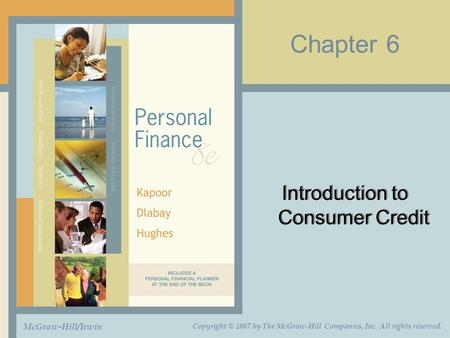 Chapter 6 Introduction to Consumer Credit McGraw-Hill/Irwin Copyright © 2007 by The McGraw-Hill Companies, Inc. All rights reserved.