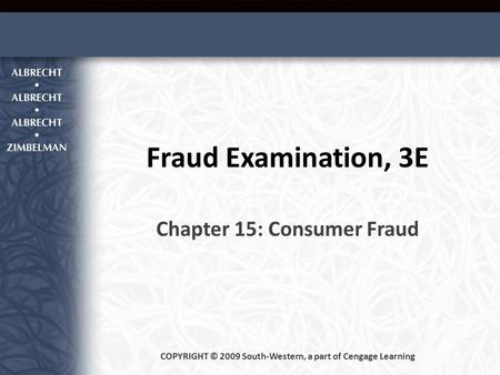 Fraud Examination, 3E Chapter 15: Consumer Fraud COPYRIGHT © 2009 South-Western, a part of Cengage Learning.