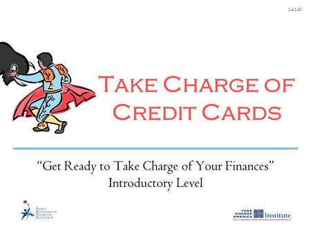 "2.4.1.G1 Take Charge of Credit Cards ""Get Ready to Take Charge of Your Finances"" Introductory Level."
