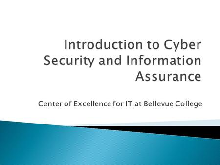 Center of Excellence for IT at Bellevue College. Cyber security and information assurance refer to measures for protecting computer systems, networks,