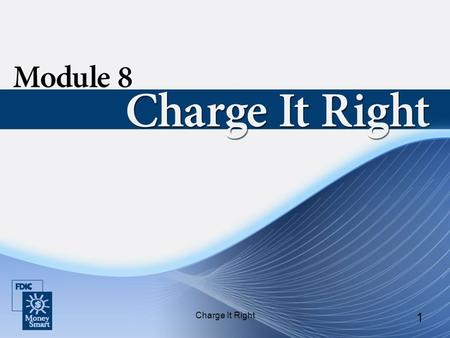 Charge It Right 1. 2 Purpose Charge It Right will teach you about credit cards and how to use them responsibly.
