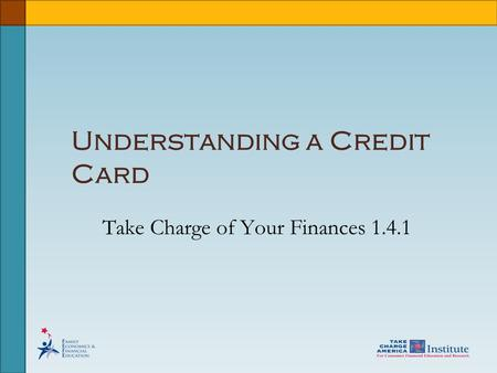 Understanding a Credit Card Take Charge of Your Finances 1.4.1.