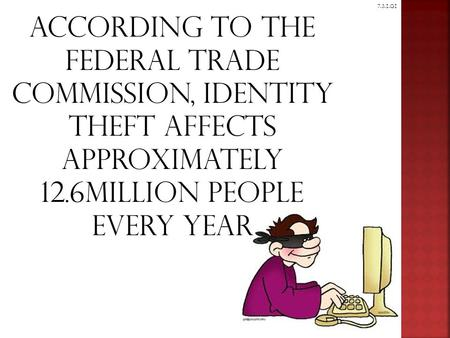 7.3.1.G1 According to The federal Trade Commission, Identity theft Affects Approximately 12.6Million People Every year.