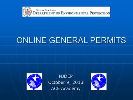 ONLINE GENERAL PERMITS NJDEP October 9, 2013 ACE Academy.
