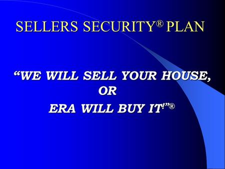 """WE WILL SELL YOUR HOUSE, OR ERA WILL BUY IT !""® SELLERS SECURITY ® PLAN."